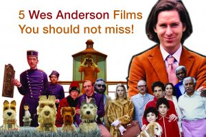 5 Films of Wes Anderson that need to be on your Bucket List